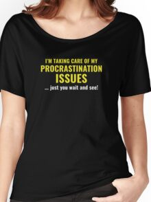 Procrastination Issues Women's Relaxed Fit T-Shirt