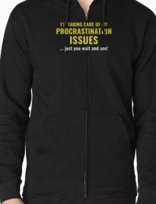 Procrastination Issues Zipped Hoodie