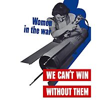 Women In The War -- We Can't Win Without Them Photographic Print