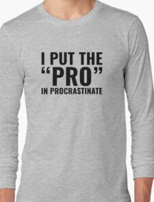 Pro In Procrastinate Long Sleeve T-Shirt