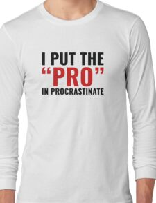 Pro In Procrastinate Long Sleeve T-Shirt