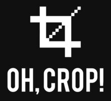 Oh, Crop! (white) by visualist