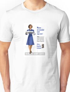 Women Our Wounded Need Your Care -- WWII Unisex T-Shirt