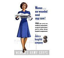 Women Our Wounded Need Your Care -- WWII Photographic Print