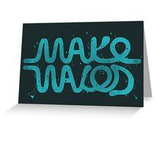 Make Waves Greeting Card