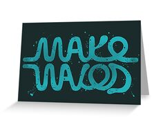 Make Waves Greeting Card