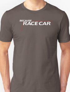 Because Race Car meme T-Shirt