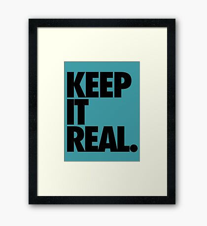 KEEP IT REAL. Framed Print