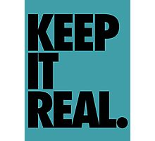 KEEP IT REAL. Photographic Print