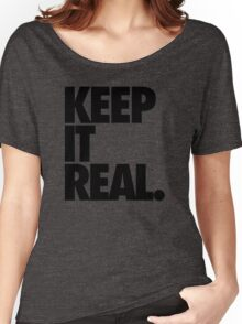 KEEP IT REAL. Women's Relaxed Fit T-Shirt