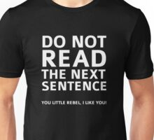 Do Not Read The Next Sentence Unisex T-Shirt