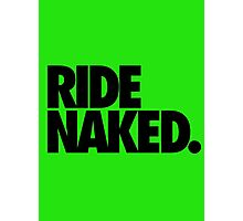 RIDE NAKED. Photographic Print