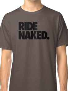 RIDE NAKED. Classic T-Shirt
