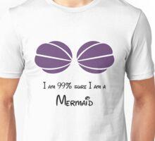 I am 99% sure I am a mermaid! Unisex T-Shirt
