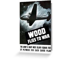 Wood Flies To War -- WW2 Greeting Card