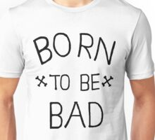 Born to be Bad Unisex T-Shirt