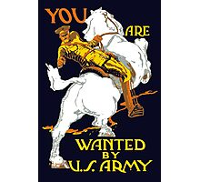 You Are Wanted By Us Army -- WWI Photographic Print