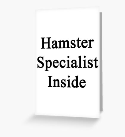 Hamster Specialist Inside  Greeting Card