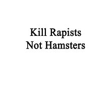 Kill Rapists Not Hamsters  by supernova23