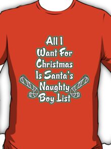 all i want for christmas is santa's naughty boy list T-Shirt