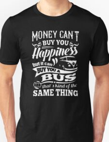 Money Can't Buy You Happiness But I can A Bus That'c kind Of The Same Thing T-Shirt
