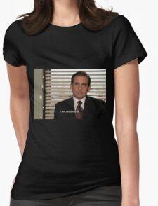 michael scott i am dead inside  Womens Fitted T-Shirt