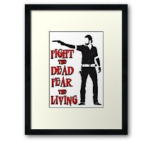 Rick Grimes Fight the Dead Fear The Living Framed Print