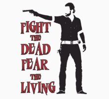 Rick Grimes Fight the Dead Fear The Living by MynameisJEFF