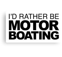I'd rather be Motor Boating Canvas Print