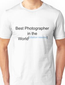Best Photographer in the World - Citation Needed! Unisex T-Shirt
