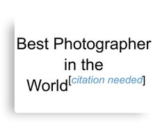 Best Photographer in the World - Citation Needed! Canvas Print