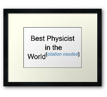 Best Physicist in the World - Citation Needed! Framed Print