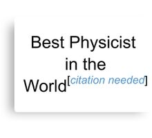 Best Physicist in the World - Citation Needed! Canvas Print