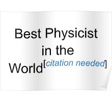 Best Physicist in the World - Citation Needed! Poster