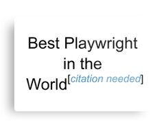 Best Playwright in the World - Citation Needed! Metal Print