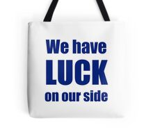 Luck on our side Tote Bag