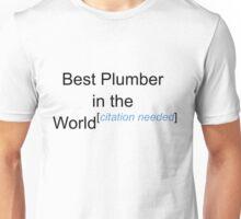 Best Plumber in the World - Citation Needed! Unisex T-Shirt