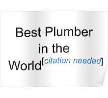 Best Plumber in the World - Citation Needed! Poster