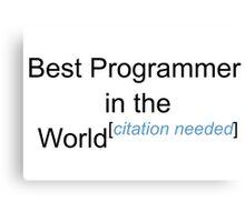 Best Programmer in the World - Citation Needed! Canvas Print