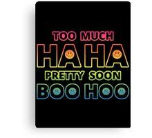 Too much HAHA, Pretty soon BOO HOO Canvas Print