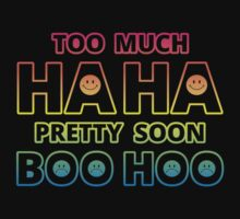Too much HAHA, Pretty soon BOO HOO by adzign