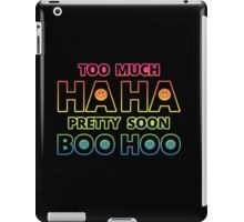 Too much HAHA, Pretty soon BOO HOO iPad Case/Skin