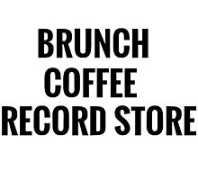 Brunch, Coffee, Record Store by SailorMeg