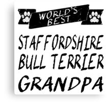 World's Best Staffordshire Bull Terrier Grandpa Canvas Print