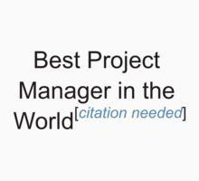 Best Project Manager in the World - Citation Needed! by lyricalshirts