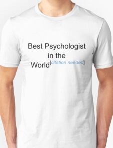 Best Psychologist in the World - Citation Needed! T-Shirt