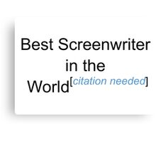 Best Screenwriter in the World - Citation Needed! Canvas Print
