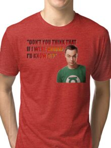 Don't you think if I were wrong I'd know it? Tri-blend T-Shirt
