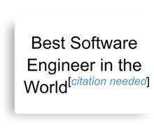 Best Software Engineer in the World - Citation Needed! Canvas Print
