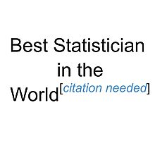 Best Statistician in the World - Citation Needed! Photographic Print